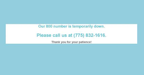 Our 800 number is temporarily down. Please call us at (775) 832-1616. Thank you for your patience!